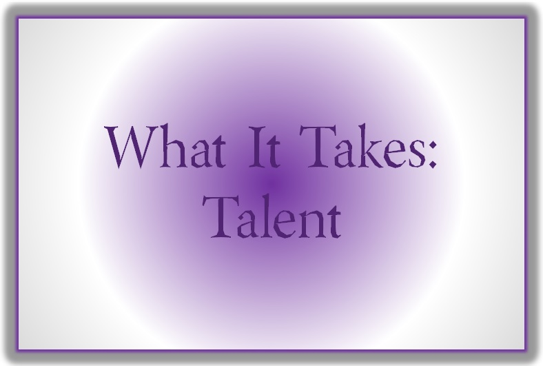 Blog Post 59 What It Takes Talent