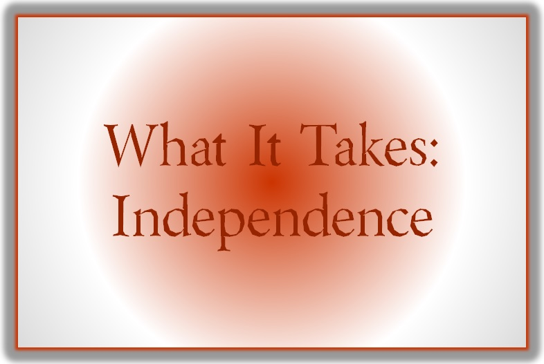 Blog Post 62 What It Takes Independence