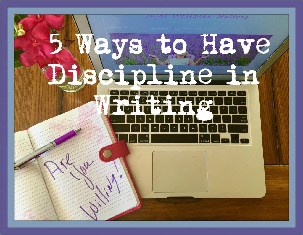 5 Ways to Have Discipline in Writing