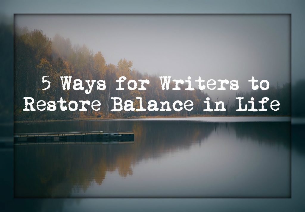 5 Ways for Writers to Restore Balance in Life