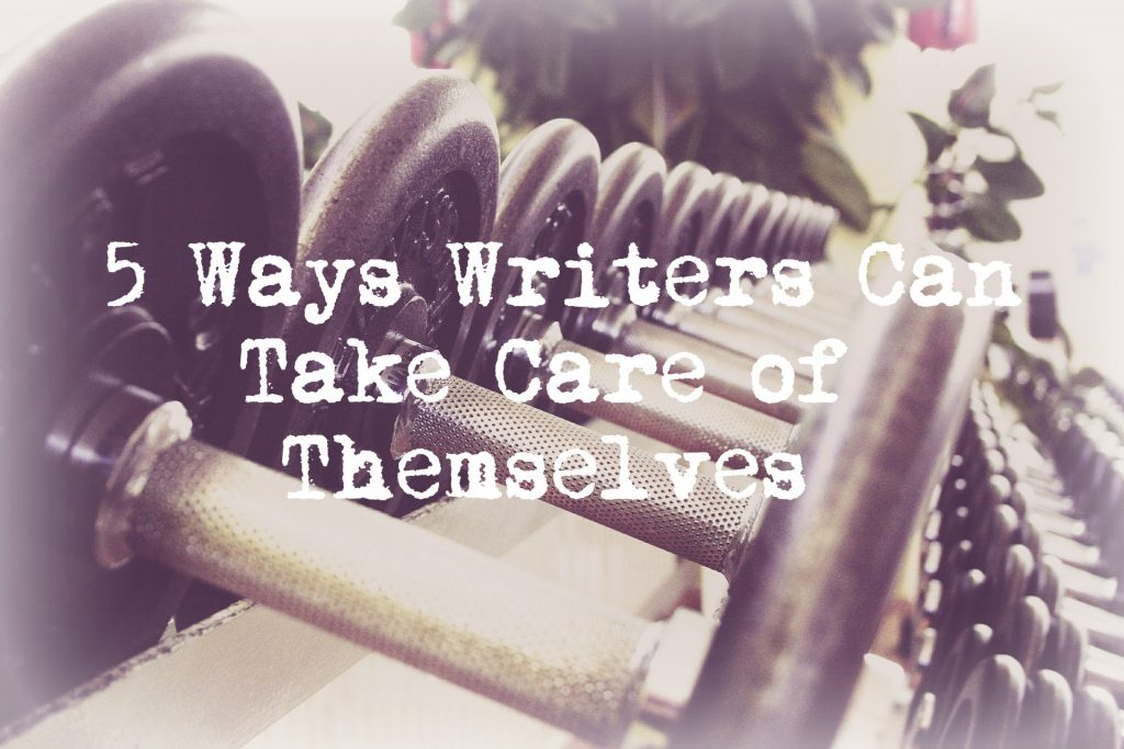 5 Ways Writers Can Take Care of Themselves