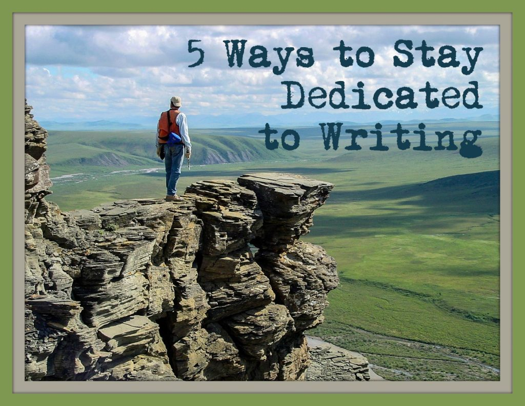 5 Ways to Stay Dedicated to Writing