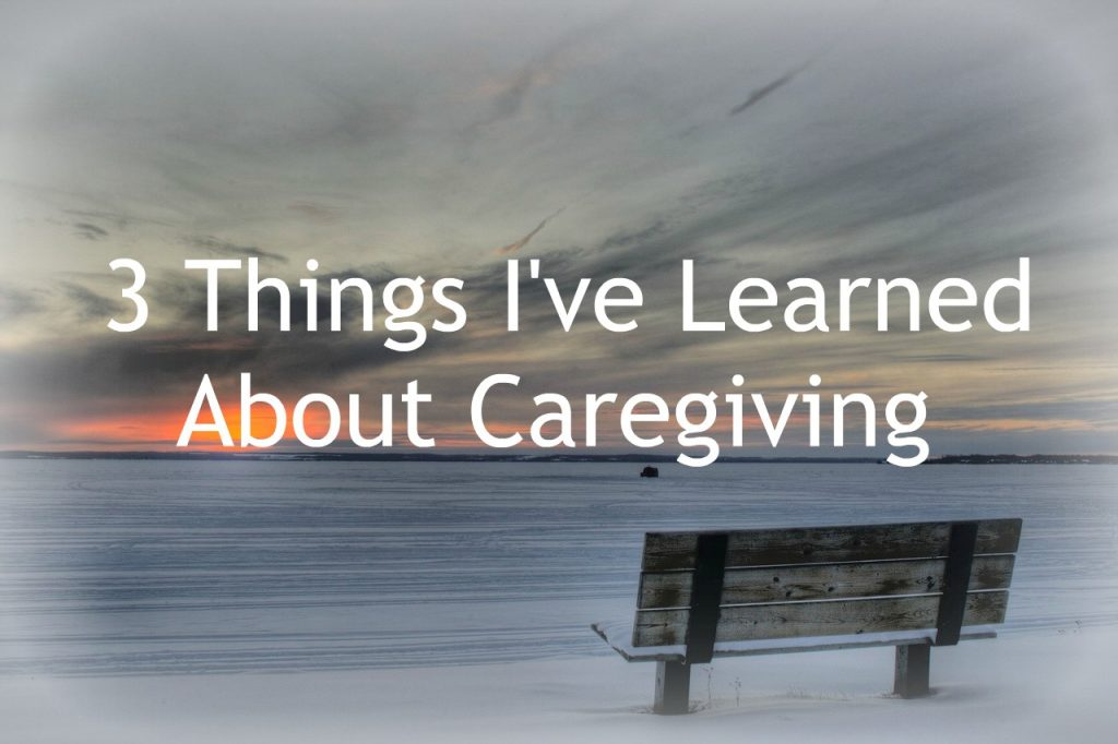 3 Things I've Learned About Caregiving