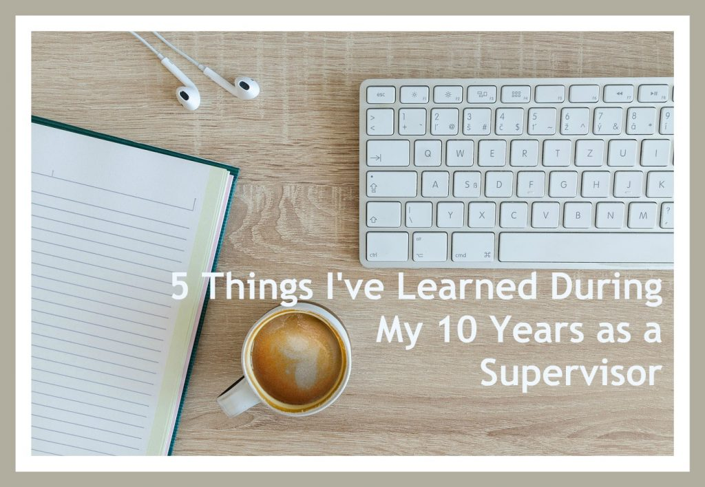 5 Things I've Learned During My 10 Years as a Supervisor