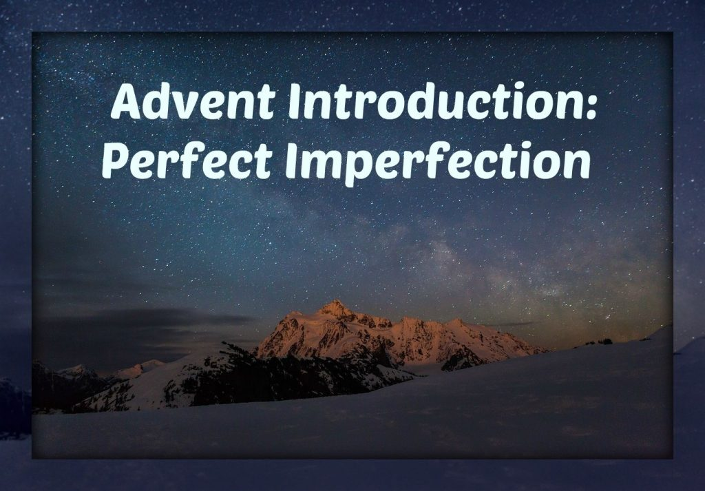 Advent Introduction: Perfect Imperfection