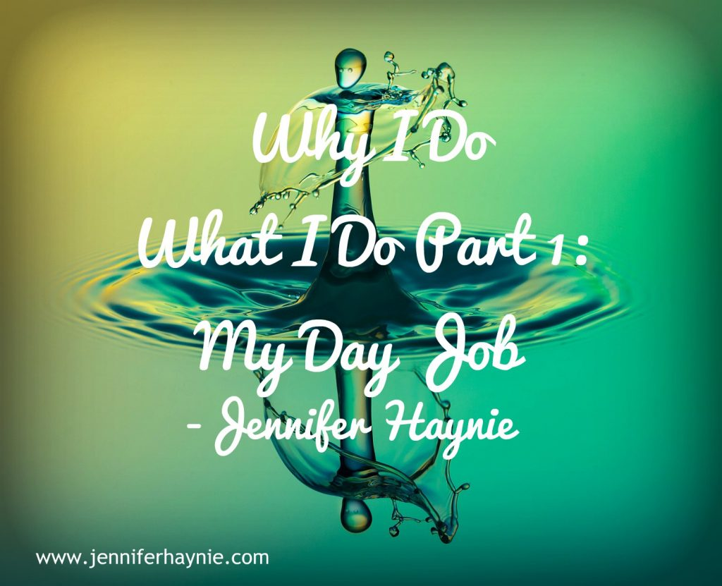 Why I Do What I Do Part 1: My Day Job